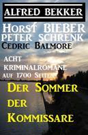Alfred Bekker: Der Sommer der Kommissare: Acht Kriminalromane auf 1700 Seiten