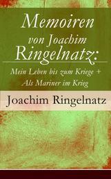 Memoiren von Joachim Ringelnatz: Mein Leben bis zum Kriege + Als Mariner im Krieg (Vollständige Ausgabe)