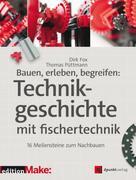 Dirk Fox: Bauen, erleben, begreifen: Technikgeschichte mit fischertechnik ★★★★★