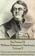William Makepeace Thackeray: The Poetry Of William Makepeace Thackeray - Volume 2