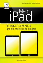 Mein iPad - für iPad Air 2, iPad mini 3 und alle anderen iPad-Modelle