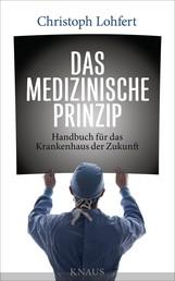Das medizinische Prinzip - Handbuch für das Krankenhaus der Zukunft