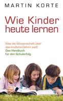 Martin Korte: Wie Kinder heute lernen ★★★