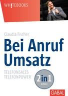 Claudia Fischer: Bei Anruf Umsatz