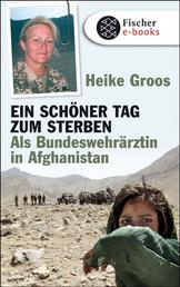 Ein schöner Tag zum Sterben - Als Bundeswehrärztin in Afghanistan