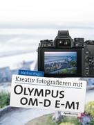 Markus Wäger: Kreativ fotografieren mit Olympus OM-D E-M1 ★★★★