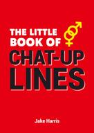 Jake Harris: The Little Book of Chat Up Lines