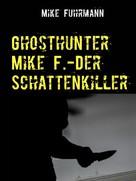 Mike Fuhrmann: Ghosthunter Mike F.-Der Schattenkiller