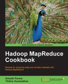 Srinath Perera: Hadoop MapReduce Cookbook