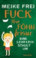 Meike Frei: Fuck the Föhnfrisur ★★★★