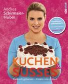 Andrea Schirmaier-Huber: Kuchen & Süßes ★