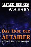 Alfred Bekker: Das Erbe der Altairer