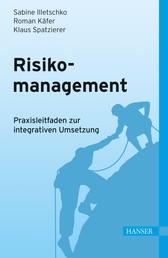 Risikomanagement - Praxisleitfaden zur integrativen Umsetzung
