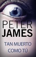 Peter James: Tan muerto como tú