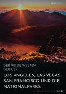Alexander Fischer: Der wilde Westen der USA. Los Angeles, Las Vegas, San Francisco und die Nationalparks ★★★