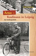 Sigrid Lichtenberger: Arno - Ein Kaufmann aus Leipzig