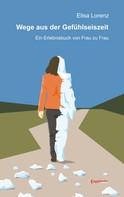 Elisa Lorenz: Wege aus der Gefühlseiszeit. Ein Erlebnisbuch von Frau zu Frau