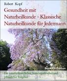 Robert Kopf: Gesundheit mit Naturheilkunde - Klassische Naturheilkunde für Jedermann ★★★