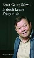 Ernst-Georg Schwill: Is doch keene Frage nich
