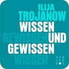 Ilija Trojanow: Wissen und Gewissen ★★★★★
