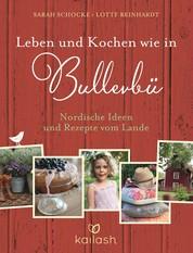 Leben und Kochen wie in Bullerbü - Nordische Ideen und Rezepte vom Lande