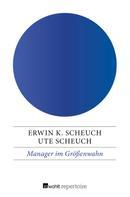 Erwin K. Scheuch: Manager im Größenwahn