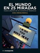 Daniel Córdoba-Mendiola: El mundo en 25 miradas