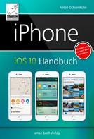 Anton Ochsenkühn: iPhone iOS 10 Handbuch ★★★★