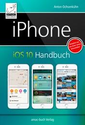 iPhone iOS 10 Handbuch - für iPhone 7 und 7 Plus, iPhone SE, 6s und 6s Plus, sowie 5s, 5c und 5
