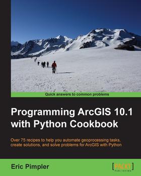 Programming ArcGIS 10.1 with Python Cookbook