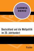 Ludwig Dehio: Deutschland und die Weltpolitik im 20. Jahrhundert