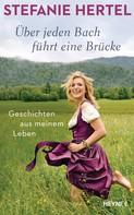 Stefanie Hertel: Über jeden Bach führt eine Brücke ★★★★