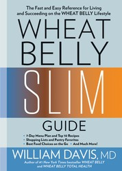 Wheat Belly Slim Guide - The Fast and Easy Reference for Living and Succeeding on the Wheat Belly Lifestyle