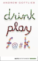 Andrew Gottlieb: Drink, Play, F@#k ★★★★