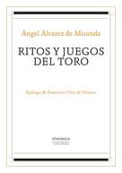 Ángel Álvarez de Miranda: Ritos y juegos del toro