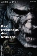 Walter G. Pfaus: Das Irrenhaus des Grauens ★★