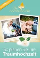 Die Hochzeitsprofis: Die Hochzeitsprofis - Expertenwissen für Ihre Hochzeit ★★★★