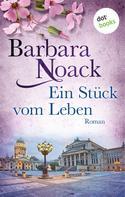 Barbara Noack: Ein Stück vom Leben ★★★★