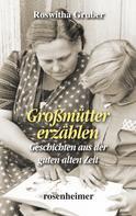 Roswitha Gruber: Großmütter erzählen - Geschichten aus der guten alten Zeit ★★★★★
