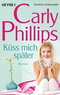 Carly Phillips: Küss mich später ★★★★