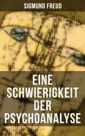 Sigmund Freud: Eine Schwierigkeit der Psychoanalyse