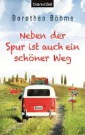 Dorothea Böhme: Neben der Spur ist auch ein schöner Weg ★★★★