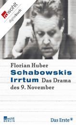 Schabowskis Irrtum - Das Drama des 9. November