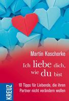 Martin Koschorke: Ich liebe dich, wie du bist ★★★★