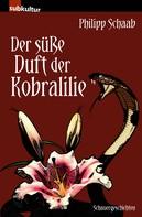 Philipp Schaab: Der süße Duft der Kobralilie ★★