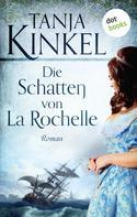 Tanja Kinkel: Die Schatten von La Rochelle ★★★