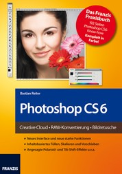 Photoshop CS6 - Creative Cloud • RAW-Konvertierung • Bildretusche