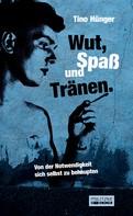 Tino Hünger: Wut, Spaß und Tränen.