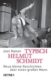 Typisch Helmut Schmidt - Neue kleine Geschichten über einen großen Mann