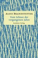 Alois Brandstetter: Vom Schnee der vergangenen Jahre